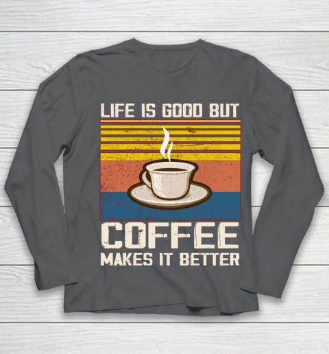 Life is good but Coffee makes it better Youth Long Sleeve 6