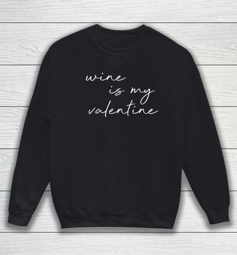 Wine Is My Valentine Valentines Day Red Sweatshirt