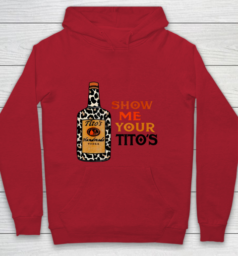 Show Me Your Tito s Funny Drinking Vodka Alcohol Lover Youth Hoodie 6