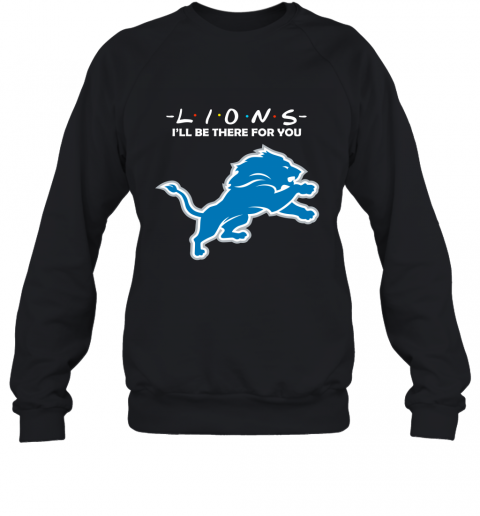 I'll Be There For You DETROIT LIONS FRIENDS Movie NFL Sweatshirt