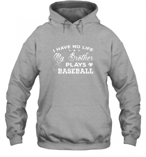 lkn5 i have no life my brother plays baseball shirt sister gift hoodie 23 front sport grey