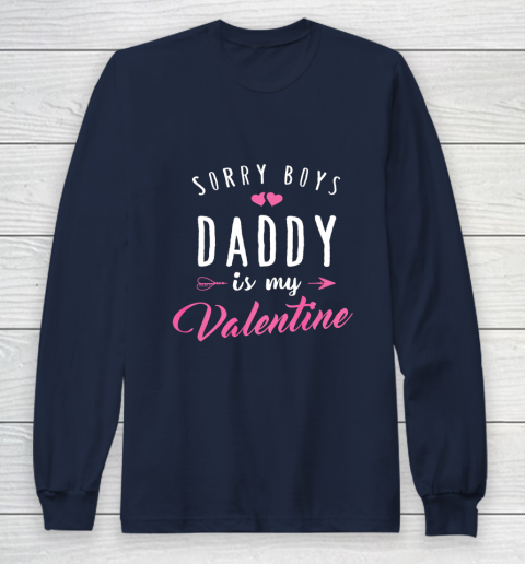 Sorry Boys Daddy Is My Valentine T Shirt Girl Love Funny Long Sleeve T-Shirt 2