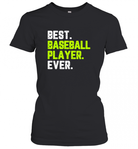 Best Baseball Player Ever Funny Quote Gift Women's T-Shirt