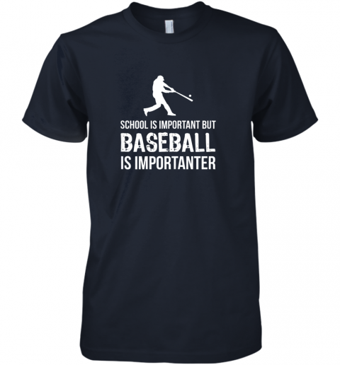 dtoo school is important but baseball is importanter gift premium guys tee 5 front midnight navy