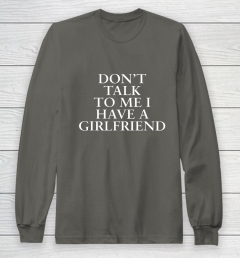 Don t Talk To Me I Have A Girlfriend Valentine Long Sleeve T-Shirt 5