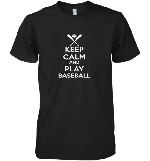 Keep Calm And Play Baseball Premium Men's T-Shirt