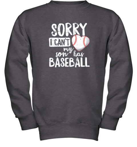 4zhy sorry i cant my son has baseball shirt funny mom dad youth sweatshirt 47 front dark heather