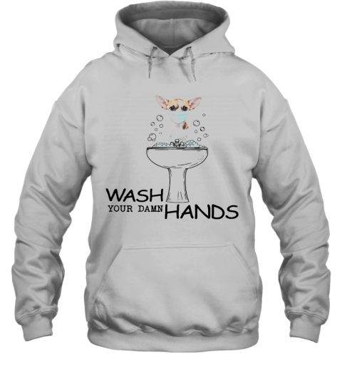 Chihuahua Wash Your Damn Hands Hoodie