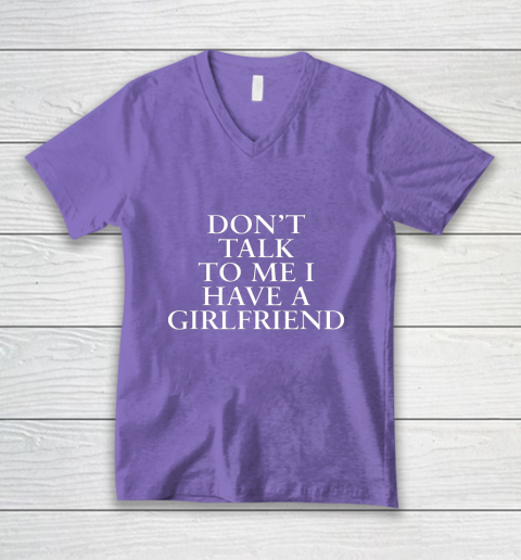 Don t Talk To Me I Have A Girlfriend Valentine V-Neck T-Shirt 8