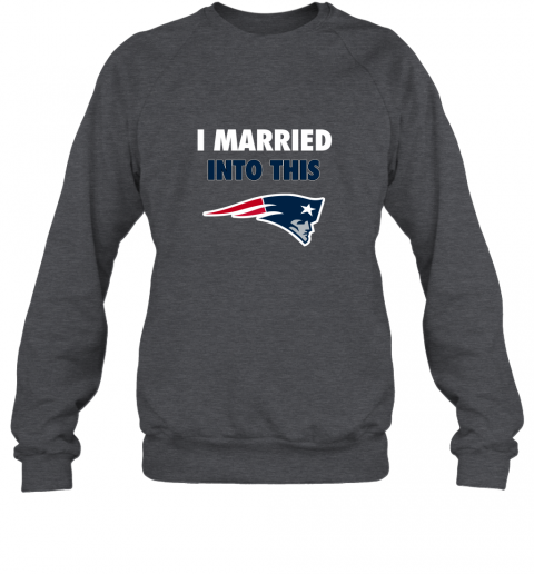 opal i married into this new england patriots football nfl sweatshirt 35 front dark heather