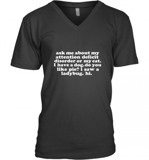 Ask Me About My Attention Deficit Disorder Funny ADD Gift TShirt V-Neck T-Shirt