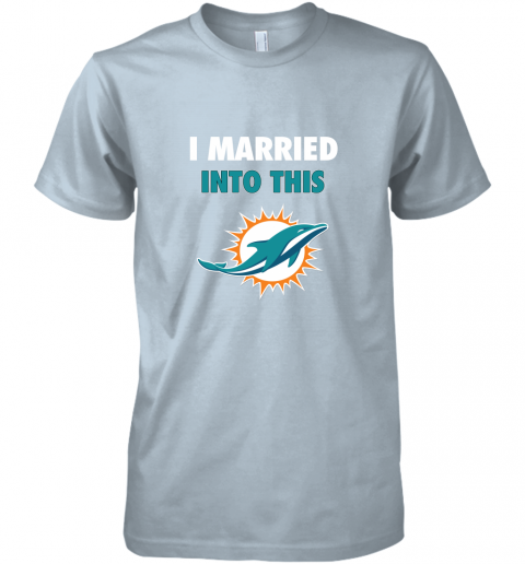 hko9 i married into this miami dolphins football nfl premium guys tee 5 front light blue