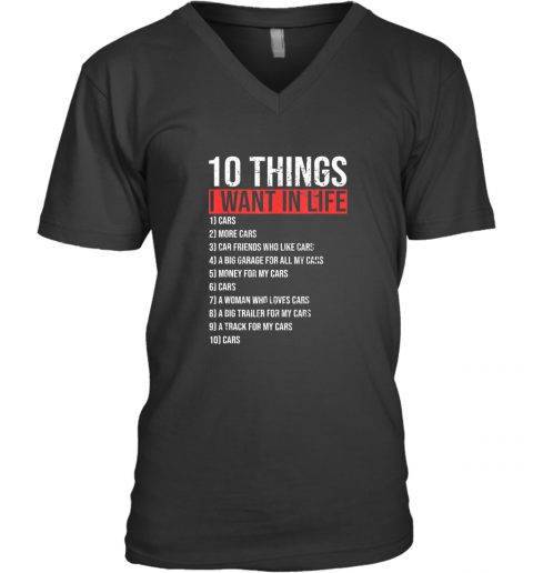 10 Things I Want In My Life More Cars Funny Classic Gift TShirt V-Neck T-Shirt