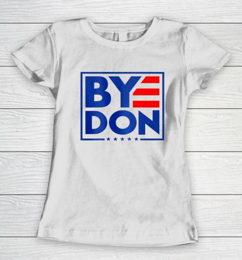Funny Bye Don 2020 Joe Biden Anti Trump Women's T-Shirt