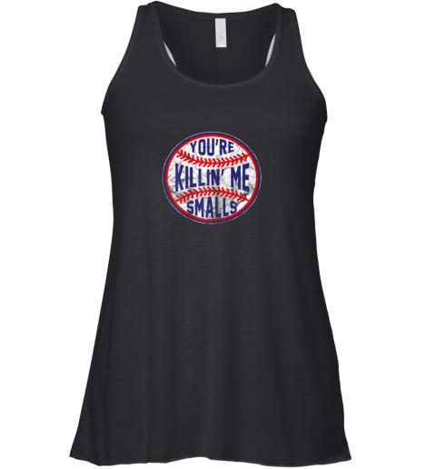 You're Killin Me Smalls Funny Designer Baseball Racerback Tank