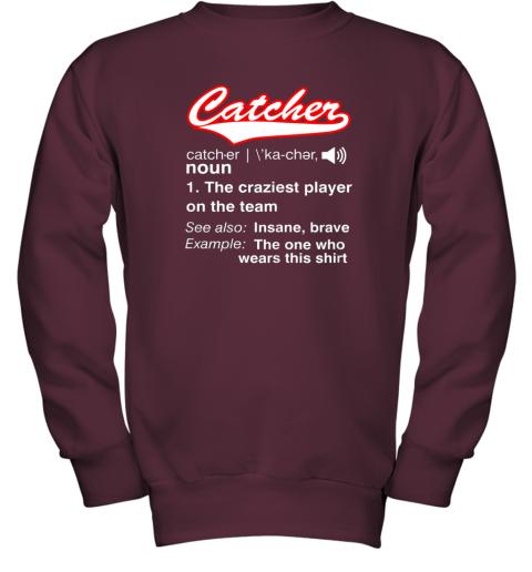 6ywe softball baseball catcher shirtvintage funny definition youth sweatshirt 47 front maroon