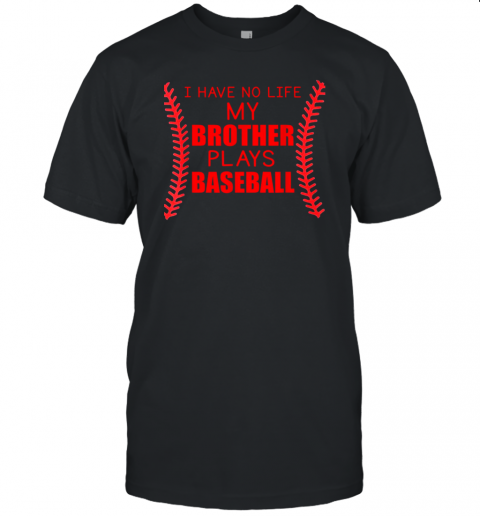 I Have No Life My Brother Plays Baseball Unisex Jersey Tee