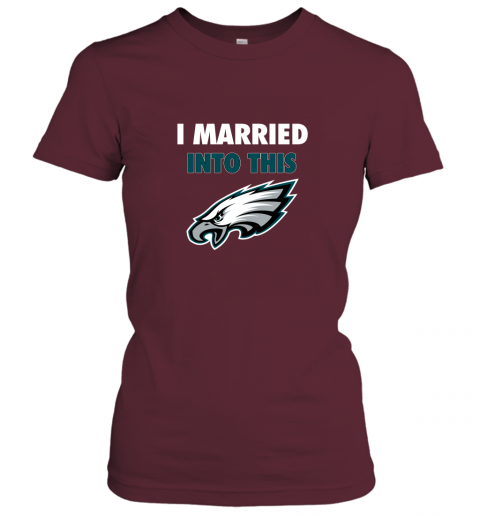 lwwx i married into this philadelphia eagles football nfl ladies t shirt 20 front maroon