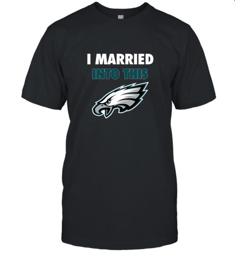 I Married Into This Philadelphia Eagles Football NFL Unisex Jersey Tee