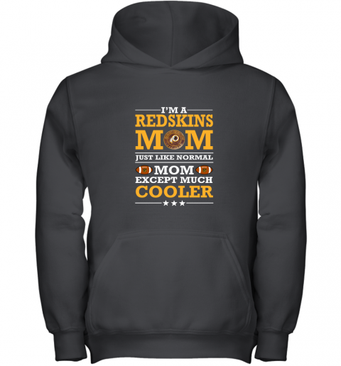 I'm A Redskins Mom Just Like Normal Mom Except Cooler NFL Youth Hoodie