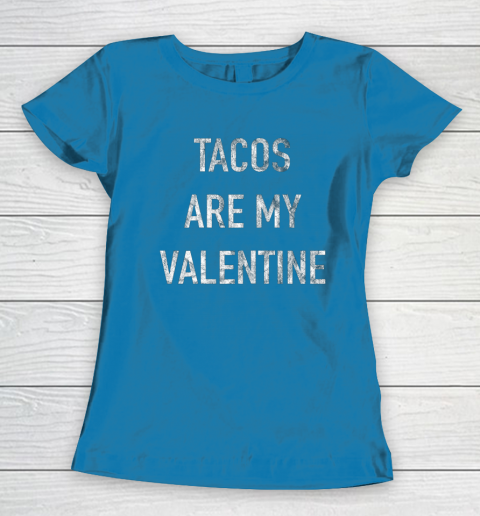 Tacos Are My Valentine t shirt Funny Women's T-Shirt 6