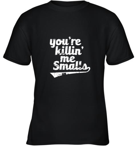You're Killin Me Smalls Baseball Softball Youth T-Shirt