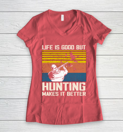 Life is good but hunting makes it better Women's V-Neck T-Shirt 4