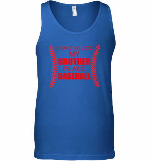 pxty i have no life my brother plays baseball unisex tank 17 front royal