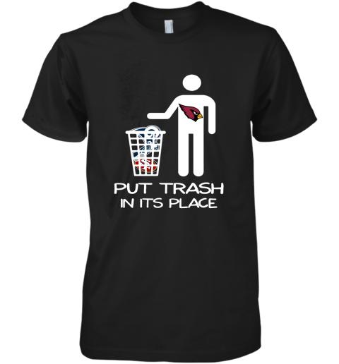 Arizona Cardinals Put Trash In Its Place Funny NFL Premium Men's T-Shirt