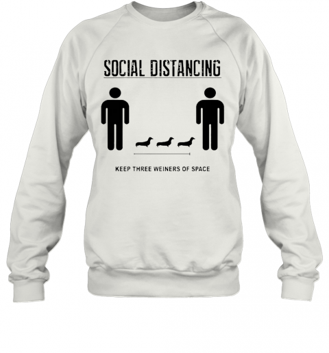 Nice Social Distancing Dachshund Keep Three Weiners Of Space Sweatshirt