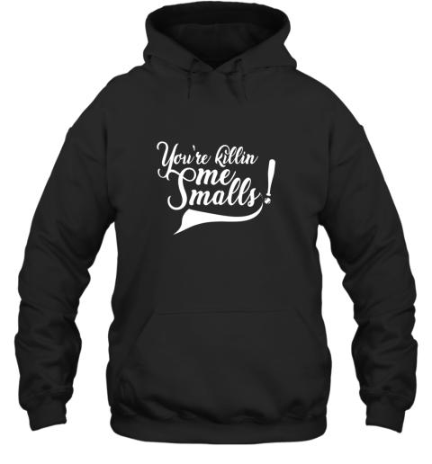 You're Killing Me Smalls Shirt Funny Baseball Shirt Cool Hoodie