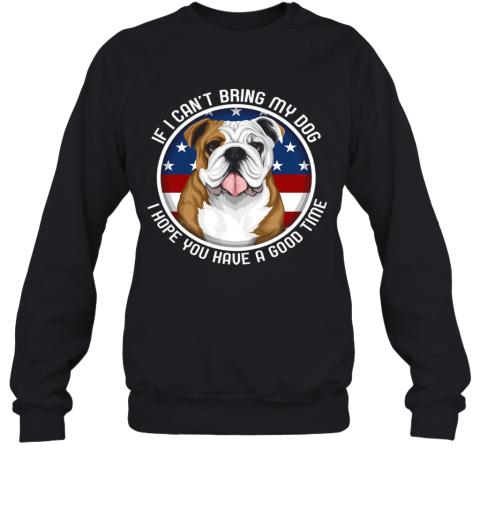 Bulldog If I Can't Bring My Dog Sweatshirt