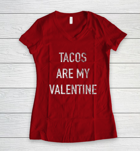 Tacos Are My Valentine t shirt Funny Women's V-Neck T-Shirt 8