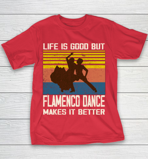 Life is good but Flamenco Dance makes it better Youth T-Shirt 7