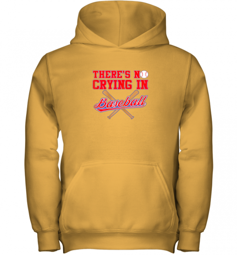 2rut there39 s no crying in baseball funny shirt catcher gift youth hoodie 43 front gold