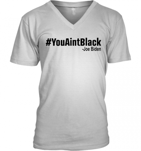 #Youaintblack V-Neck T-Shirt