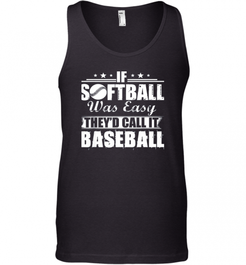 If Softball Was Easy They'd Call It Baseball Tank Top