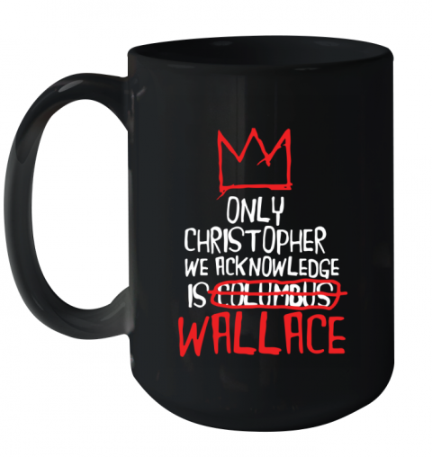 the only christopher we acknowledge is wallace Ceramic Mug 15oz