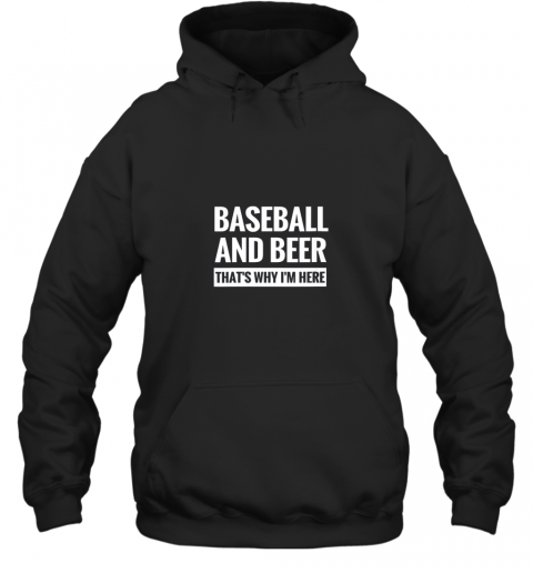 Baseball And Beer That_s Why I'm Here Hoodie