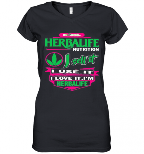 Herbalife Nutrition I Sell It I Use I Love It I Am A Herbalife Nutrition Women's V-Neck T-Shirt