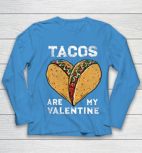 Tacos Are My Valentine Taco Lover Heart Valentines Day Gift Youth Long Sleeve 5