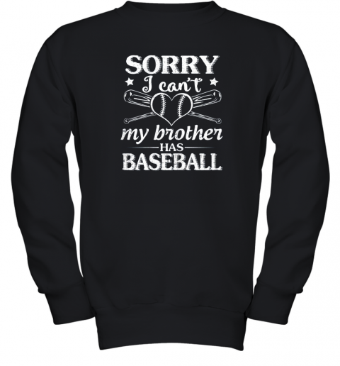 Sorry I Can't My Brother Has Baseball Happy Sister Brother Youth Sweatshirt