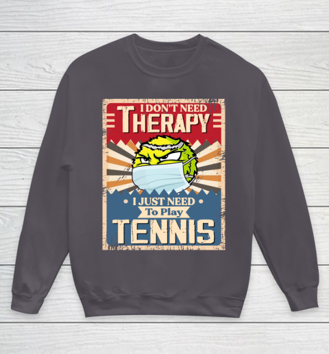 I Dont Need Therapy I Just Need To Play TENNIS Youth Sweatshirt 5