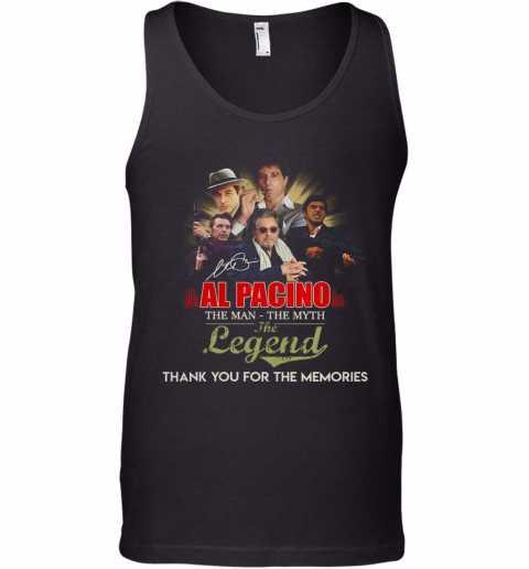 Al Pacino The Man The Myth The Legend Thank You For The Memories Signature Tank Top