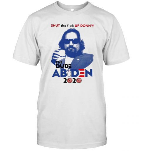 Shut The Fuck Up Donny The Dude Abiden 2020 Bowling T-Shirt