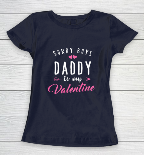 Sorry Boys Daddy Is My Valentine T Shirt Girl Love Funny Women's T-Shirt 2