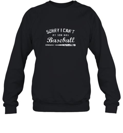 Sorry I Can't My Son Has Baseball Shirt, Baseball Mom Gift Sweatshirt