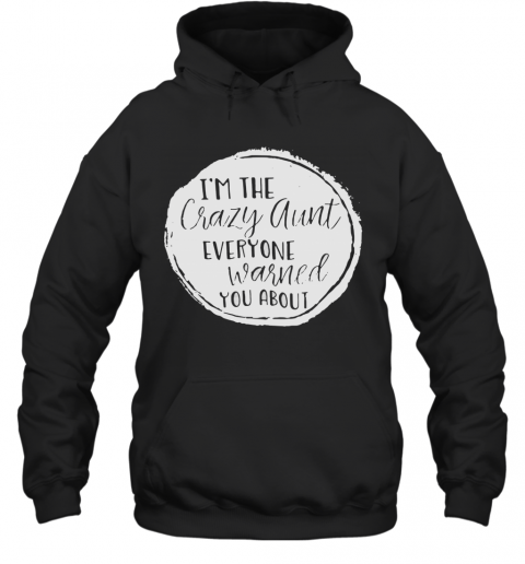 Im The Crazy Aunt Everyone Warned You About Hoodie