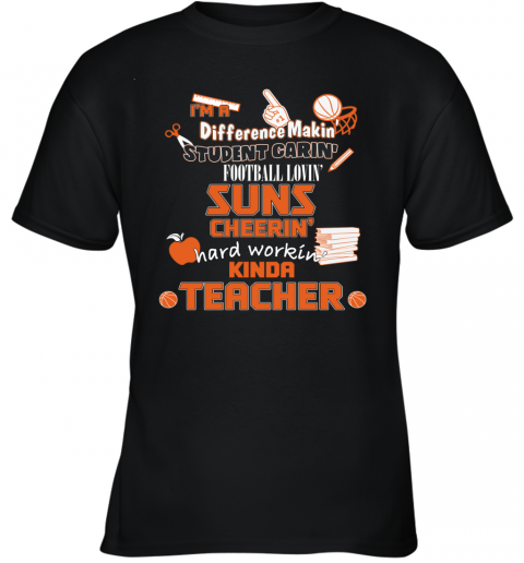 Phoenix Suns  I'm A Difference Making Student Caring Basketball Loving Kinda Teacher Youth T-Shirt