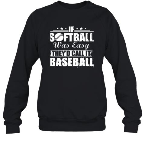 If Softball Was Easy They'd Call It Baseball Sweatshirt